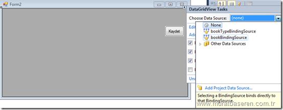 DataGridView1 kontrolünün DataSource ayarlarının yapılması.